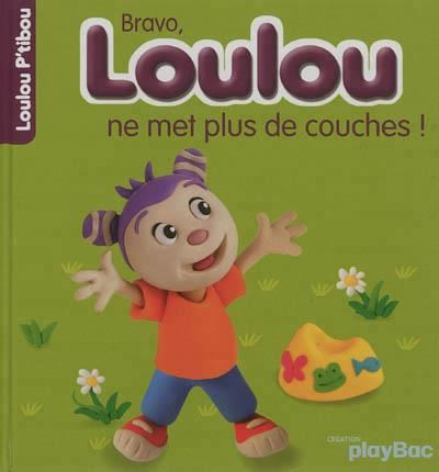 Bravo, Loulou ne met plus de couches !